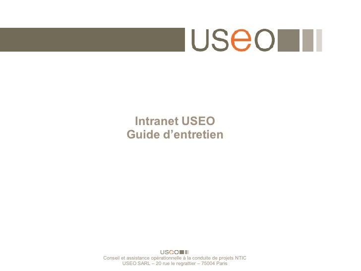 Intranet USEO Guide d'entretien Conseil et assistance opérationnelle à la conduite de projets NTIC USEO SARL – 20 rue le r...