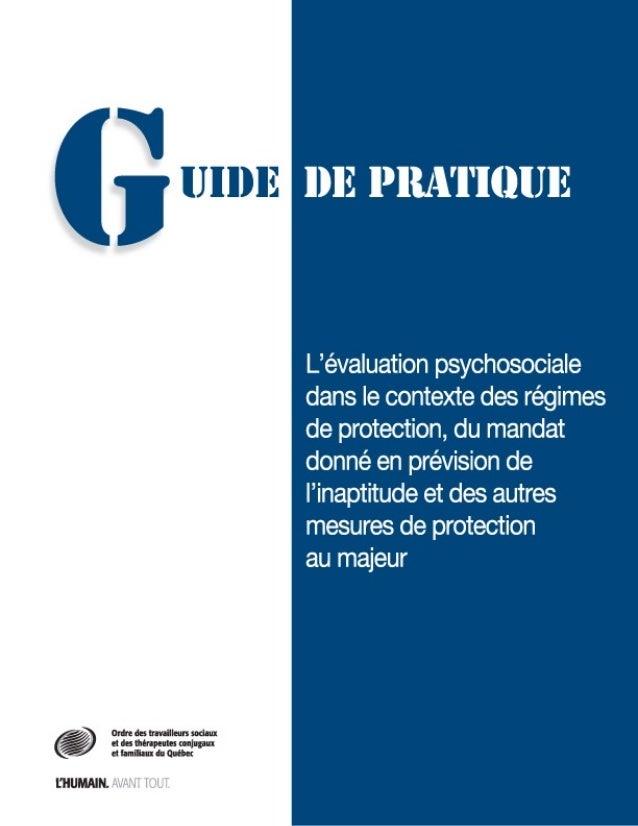Guide de pratiquEL'évaluation psychosociale dans le contexte des régimes deprotection, du mandat donné en prévision de l'i...