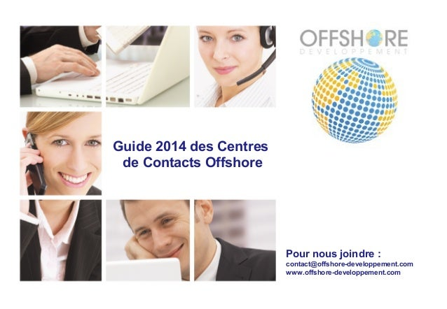Pour nous joindre : contact@offshore-developpement.com www.offshore-developpement.com Guide 2014 des Centres de Contacts O...