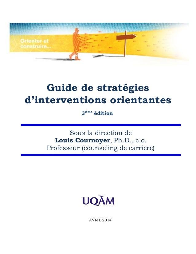 Guide de stratégies d'interventions orientantes 3ième édition Sous la direction de Louis Cournoyer, Ph.D., c.o. Professeur...
