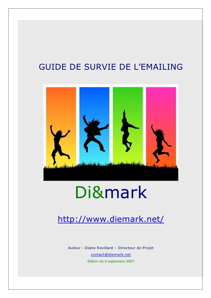 GUIDE DE SURVIE DE L'EMAILING             Di&mark    http://www.diemark.net/        Auteur - Diane Revillard – Directeur d...