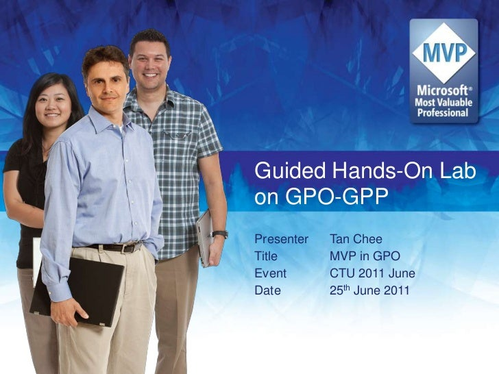 Guided Hands-On Lab on GPO-GPP<br />PresenterTan Chee<br />TitleMVP in GPO<br />EventCTU 2011 June<br />Date25th J...
