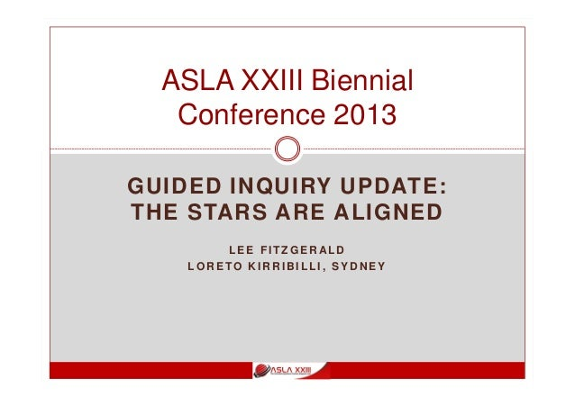 GUIDED INQUIRY UPDATE: THE STARS ARE ALIGNED L E E F I T Z G E R AL D L O R E TO K I R R I B I L L I , S Y D N E Y ASLA XX...