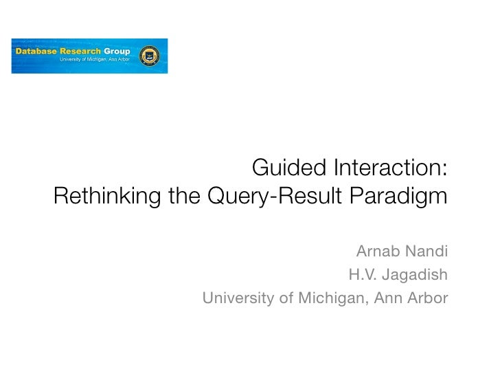 Guided Interaction:Rethinking the Query-Result Paradigm                                  Arnab Nandi                      ...