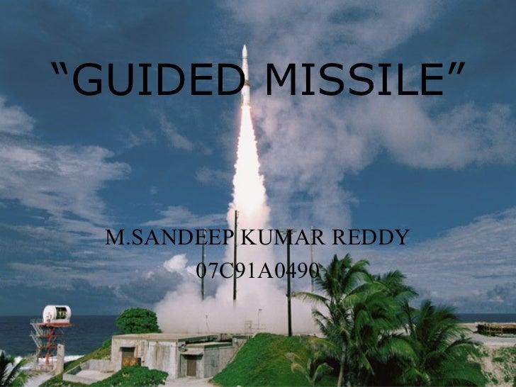 """ GUIDED MISSILE""     M.SANDEEP KUMAR REDDY 07C91A0490"
