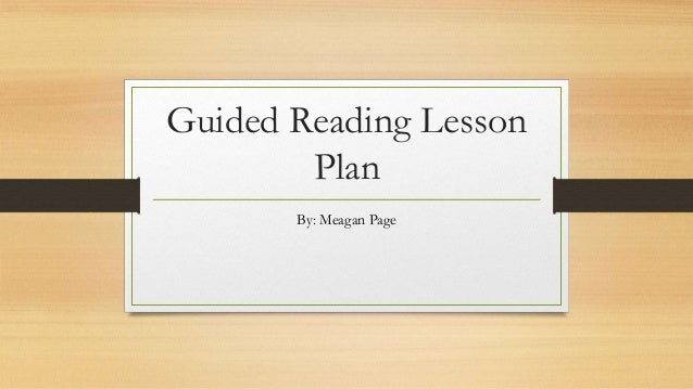 Guided Reading Lesson Plan By: Meagan Page