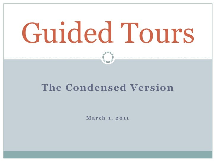 The Condensed Version<br />March 1, 2011<br />Guided Tours<br />