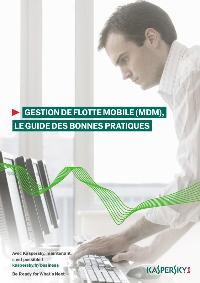 GESTIONDEFLOTTEMOBILE(MDM),LEGUIDEDESBONNESPRATIQUESAvec Kaspersky, maintenant,c'est possible !kaspersky.fr/businessBe Rea...
