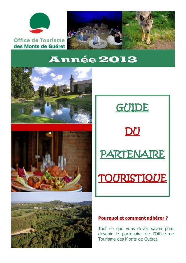 Année 2013             GUIDE                 DU     PARTENAIRE     TOURISTIQUE     Pourquoi et comment adhérer ?     Tout ...
