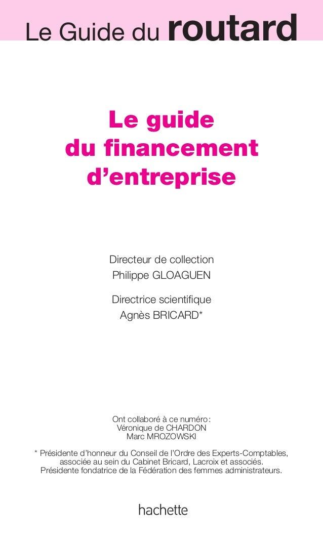 Le guide du financement d'entreprise Directeur de collection Philippe GLOAGUEN Directrice scientifique Agnès BRICARD* Ont co...