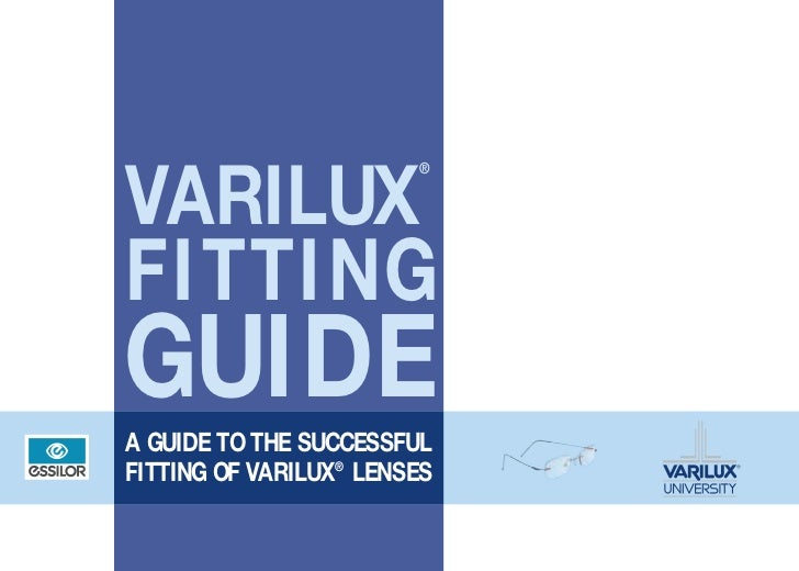 ®VARILUXFITTINGGUIDEA GUIDE TO THE SUCCESSFULFITTING OF VARILUX® LENSES