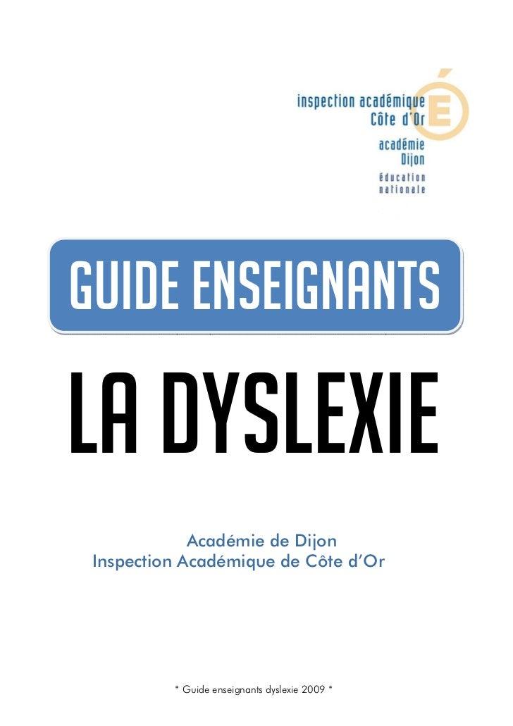 Guide enseignants dyslexie 2009   Guide enseignants  La dyslexie                     Académie de Dijon         Inspection ...