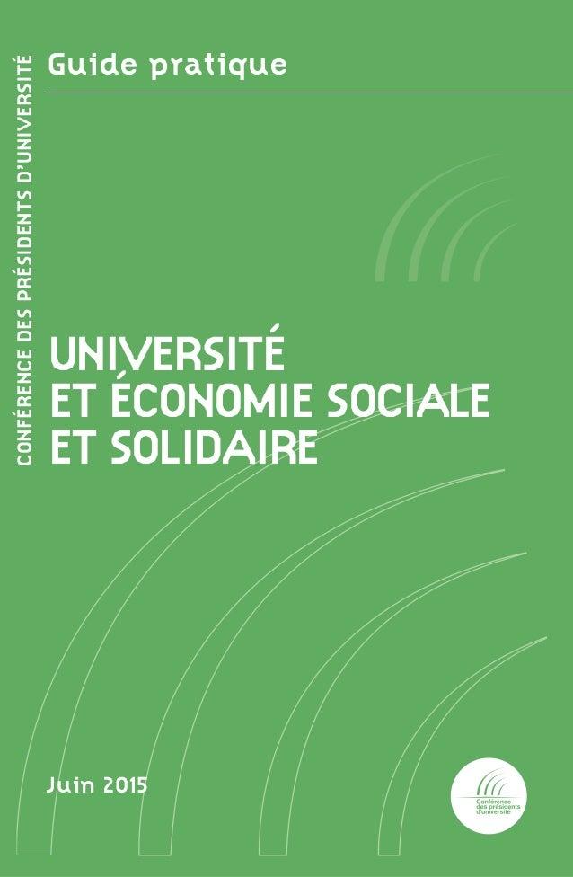 Guide réalisé avec le concours Guidepratique•CONFÉRENCEDESPRÉSIDENTSD'UNIVERSITÉ•UniversitéetEconomieSocialeetSolidaire Gu...