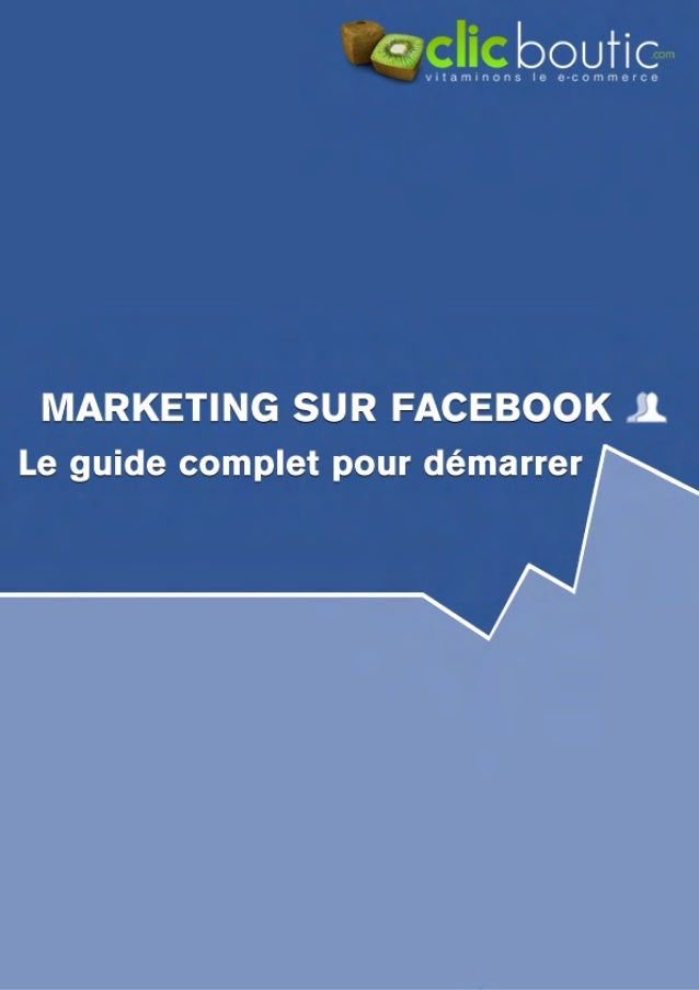 Marketing sur Facebook : le Guide complet pour démarrer
