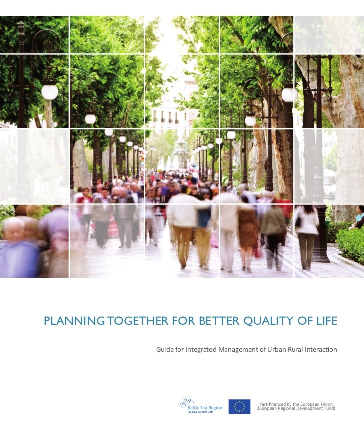 PLANNING TOGETHER FOR BETTER QUALITY OF LIFE                Guide for Integrated Management of Urban Rural Interaction    ...