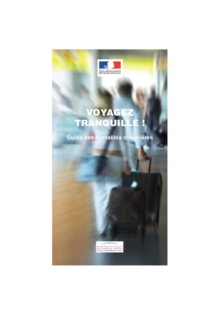 VOYAGEZ  TRANQUILLE !Guide des formalités douanières                                  1