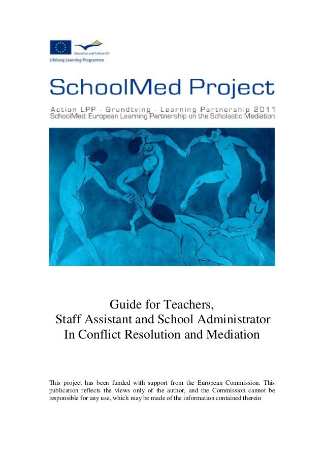 Guide for Teachers, Staff Assistant and School Administrator In Conflict Resolution and Mediation This project has been fu...