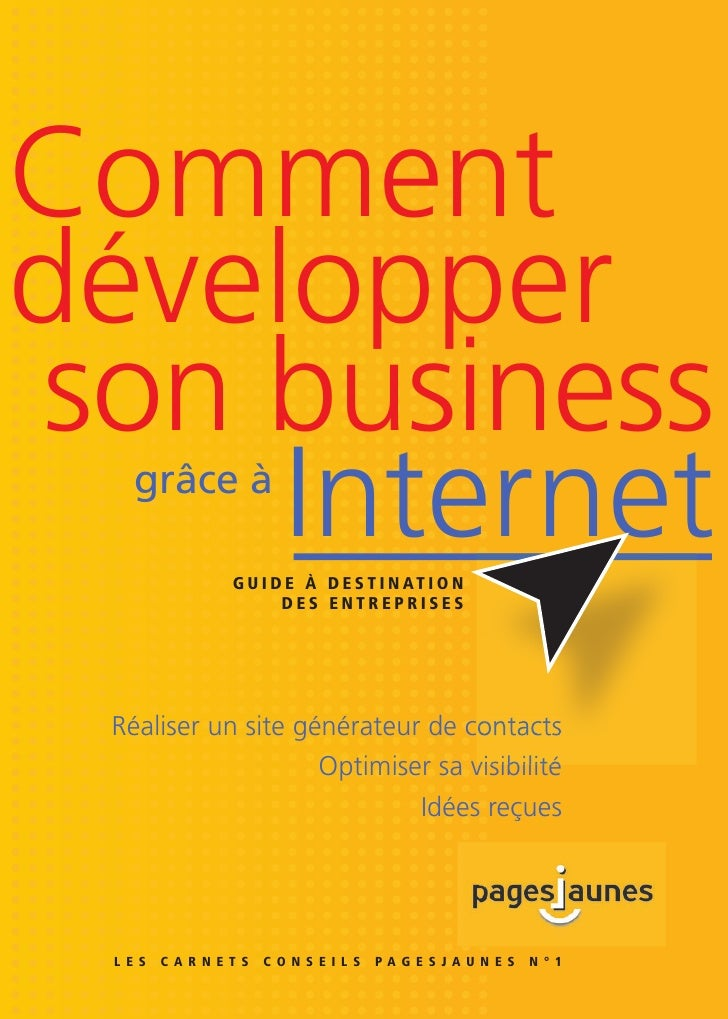 Comment développer  son business      Internet     grâce à                   G U I D E À D E S T I N AT I O N             ...