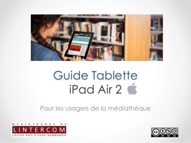 Guide Tablette iPad Air 2 Pour les usagers de la médiathèque