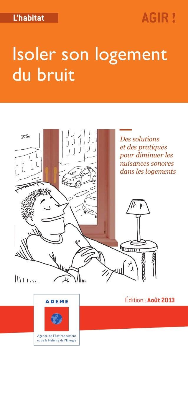 Édition: Août 2013 Des solutions et des pratiques pour diminuer les nuisances sonores dans les logements Isoler son logeme...