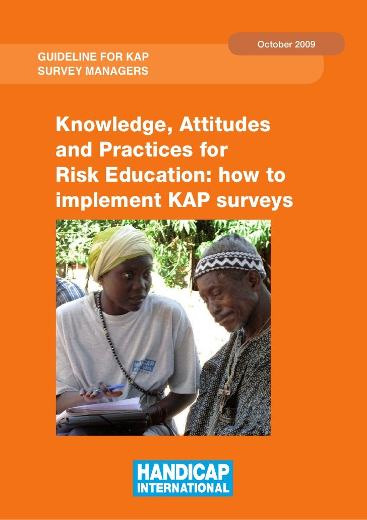 October 2009 Guideline for KAP Survey MAnAGerS       Knowledge, Attitudes   and Practices for   Risk Education: how to   i...