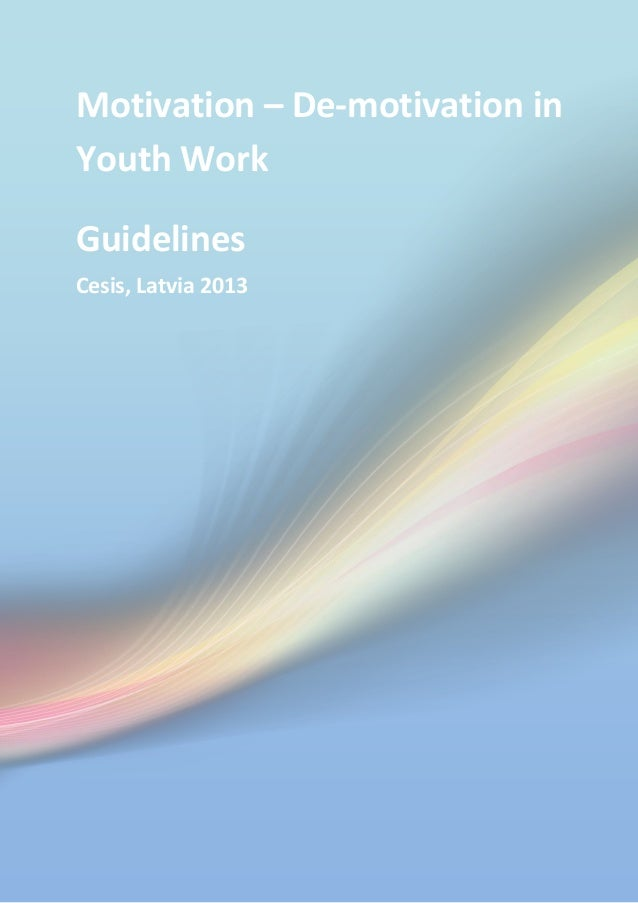Motivation – De-motivation in Youth Work Guidelines Cesis, Latvia 2013  7