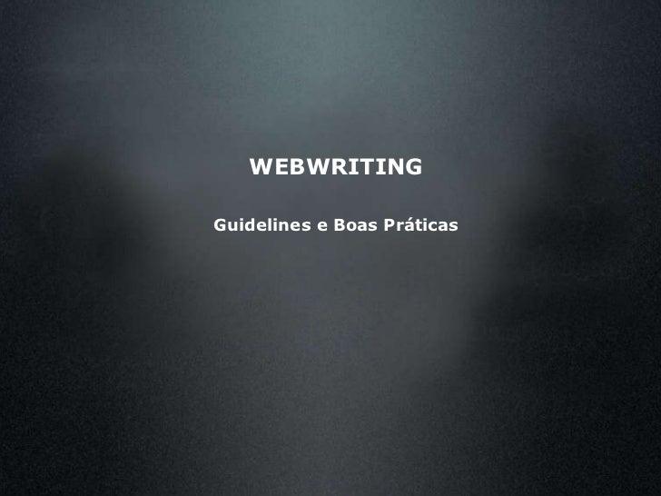 <ul><ul><li>WEBWRITING </li></ul></ul><ul><ul><li>Guidelines e Boas Práticas </li></ul></ul>