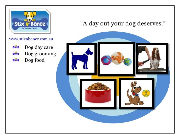 """A day out your dog deserves.""<br /> www.stixnbonez.com.au<br /><ul><li>7259955469905128895-1905338772545720Dog day care"