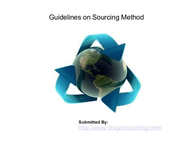 Guidelines on Sourcing Method Submitted By: http://www.dragonsourcing.com/