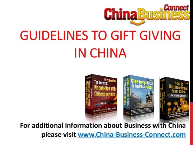 GUIDELINES TO GIFT GIVINGIN CHINAFor additional information about Business with Chinaplease visit www.China-Business-Conne...