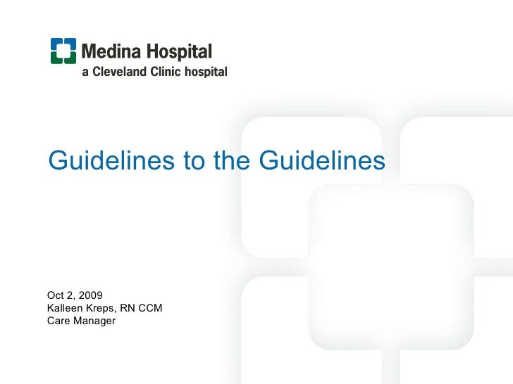 Guidelines to the Guidelines  Oct 2, 2009 Kalleen Kreps, RN CCM Care Manager