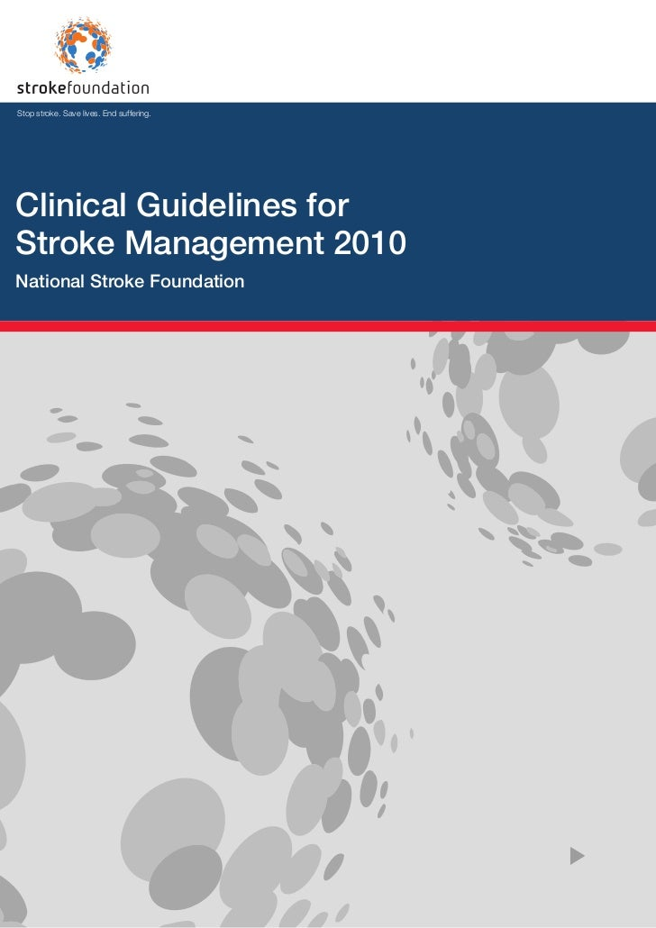 Stop stroke. Save lives. End suffering.Clinical Guidelines forStroke Management 2010National Stroke Foundation