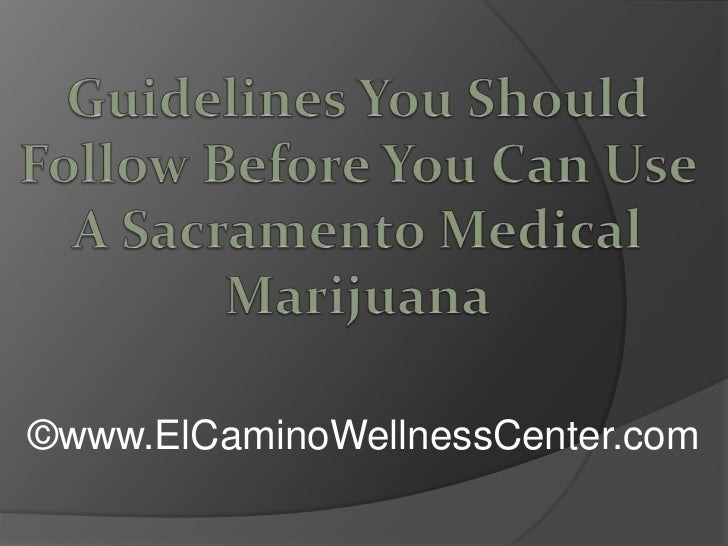 Guidelines You Should Follow Before You Can Use A Sacramento Medical Marijuana