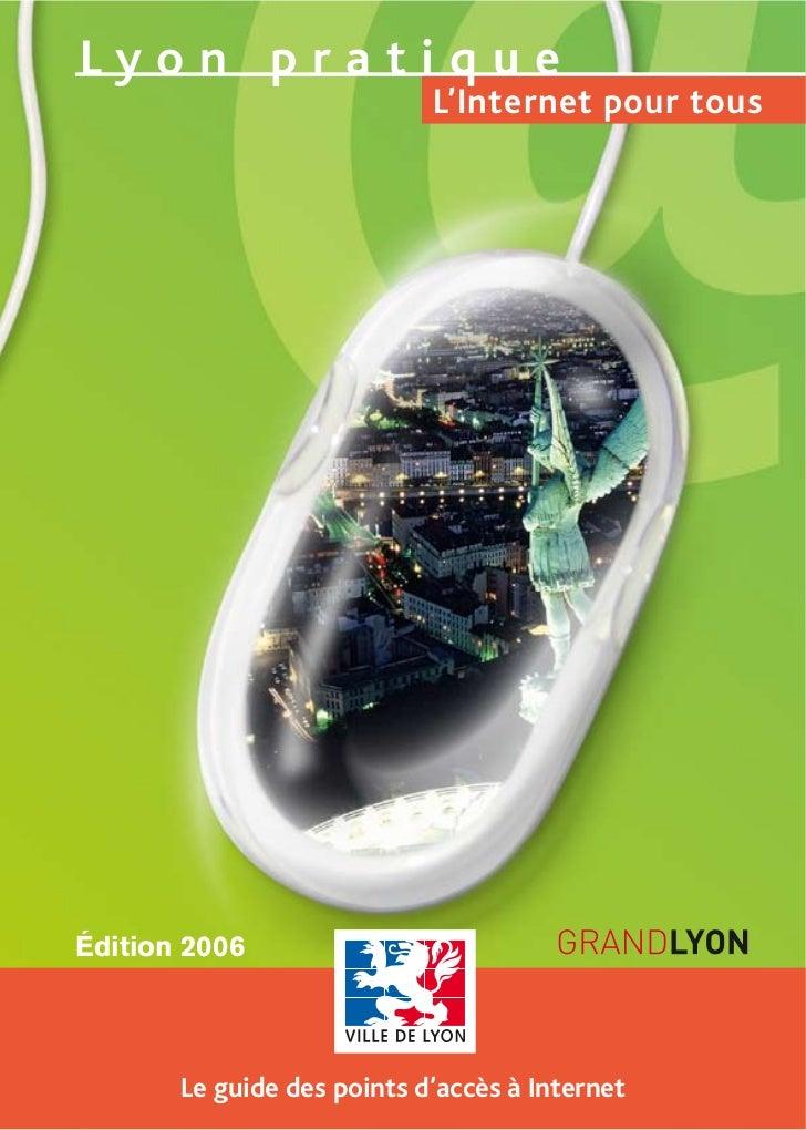 Lyon pratique                            L'Internet pour tousÉdition 2006       Le guide des points d'accès à Internet
