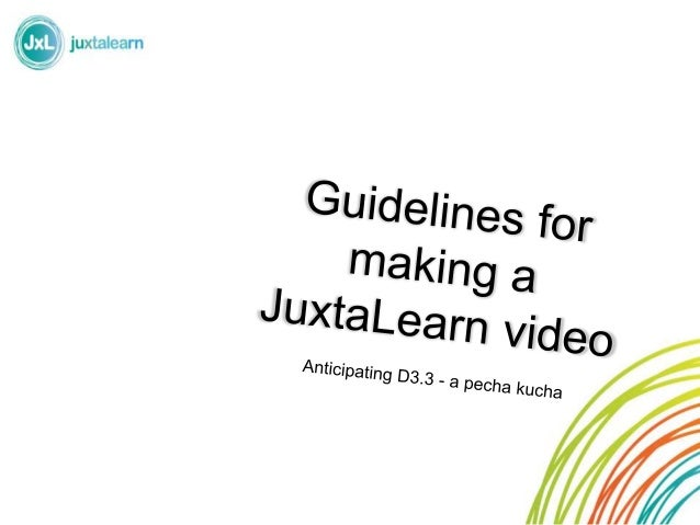 Guide to making a JuxtaLearn video 2014-01-13