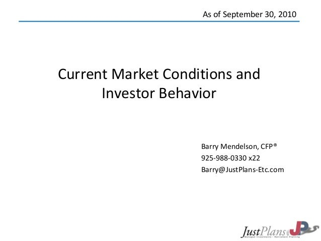 Current Market Conditions and Investor Behavior Barry Mendelson, CFP® 925-988-0330 x22 Barry@JustPlans-Etc.com As of Septe...