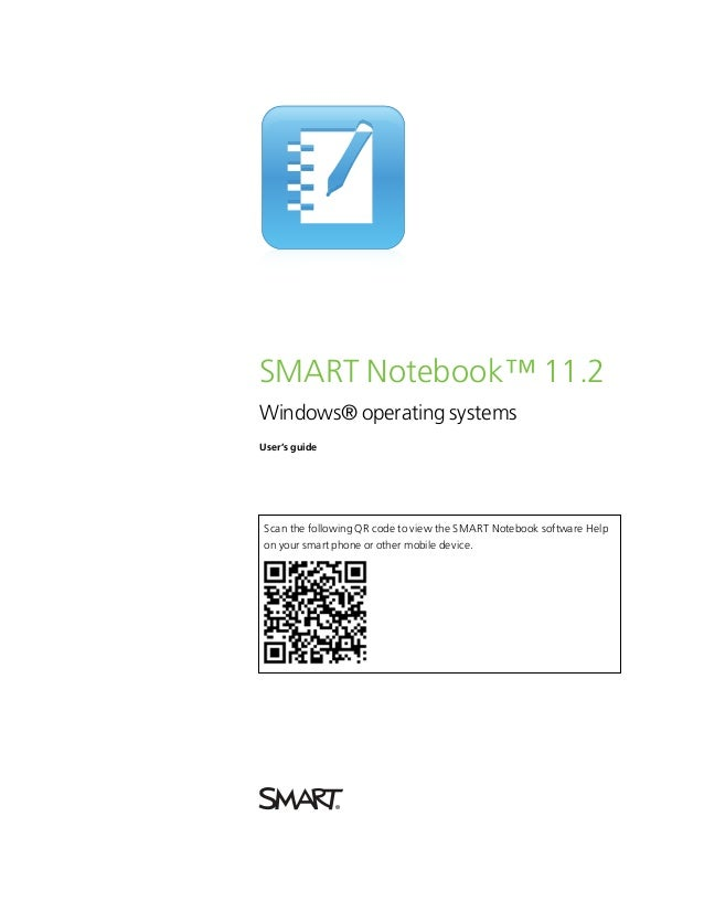 SMARTNotebook™ 11.2Windows® operating systemsUser's guideScan the following QR code to view the SMARTNotebook software H...