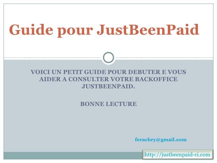 Guide pour JustBeenPaid  VOICI UN PETIT GUIDE POUR DEBUTER E VOUS    AIDER A CONSULTER VOTRE BACKOFFICE                JUS...