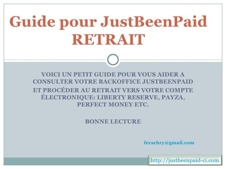 Guide pour JustBeenPaid       RETRAIT    VOICI UN PETIT GUIDE POUR VOUS AIDER A  CONSULTER VOTRE BACKOFFICE JUSTBEENPAID  ...