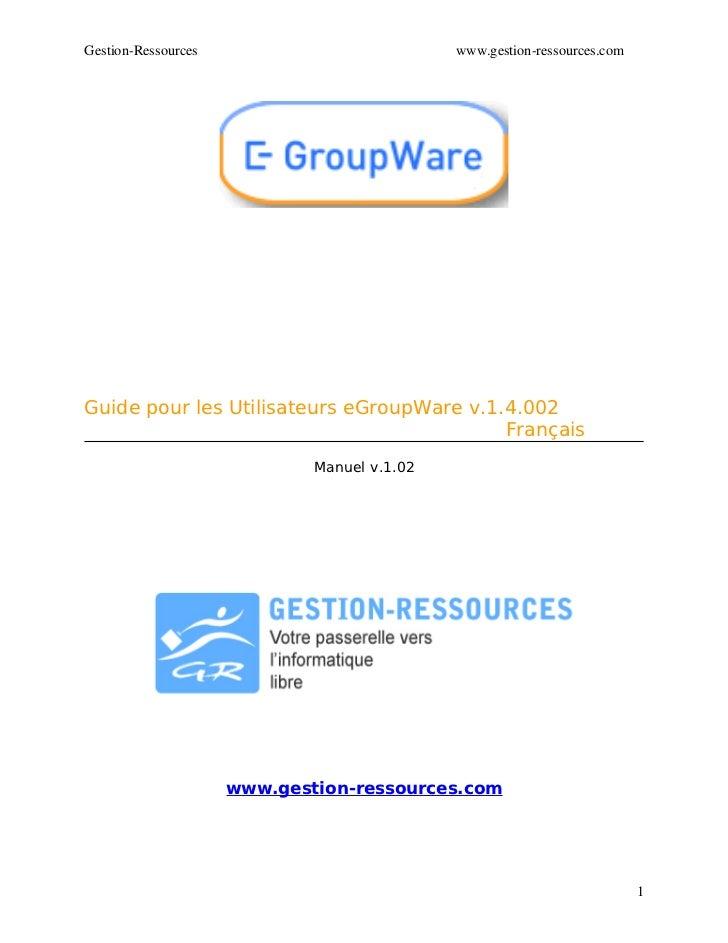 GestionRessources                           www.gestionressources.com     Guide pour les Utilisateurs eGroupWare v.1.4.0...