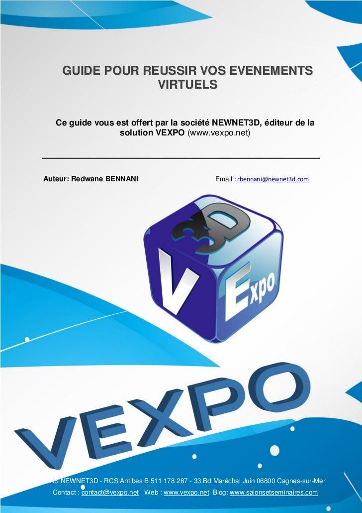 GUIDE POUR REUSSIR VOS EVENEMENTS                 VIRTUELS   Ce guide vous est offert par la société NEWNET3D, éditeur de ...