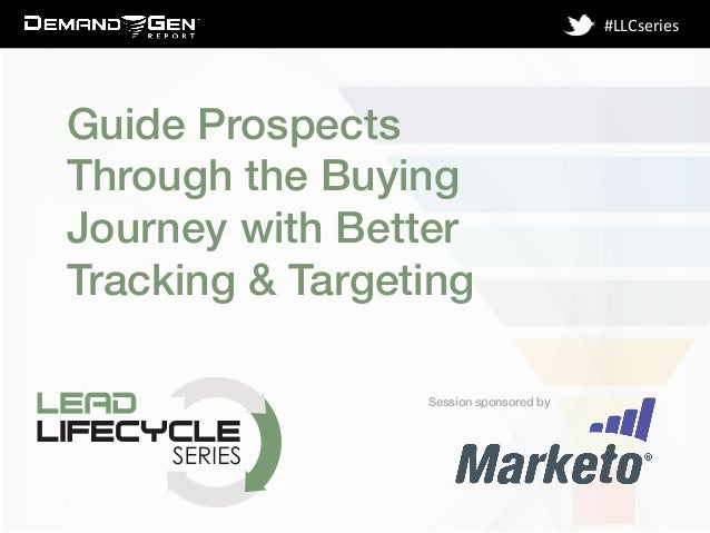 Session sponsored by! #LLCseries	    Guide Prospects Through the Buying Journey with Better Tracking & Targeting!