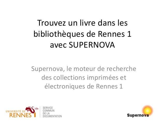 Trouvez un livre dans les bibliothèques de Rennes 1 avec SUPERNOVA Supernova, le moteur de recherche des collections impri...