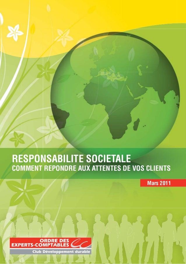 RESPONSABILITE SOCIETALE COMMENT REPONDRE AUX ATTENTES DE VOS CLIENTS Mars 2011