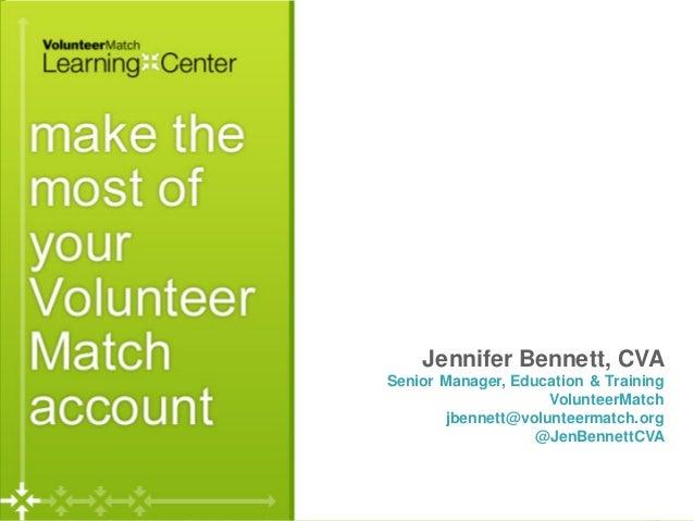 Page Jennifer Bennett, CVA Senior Manager, Education & Training VolunteerMatch jbennett@volunteermatch.org @JenBennettCVA