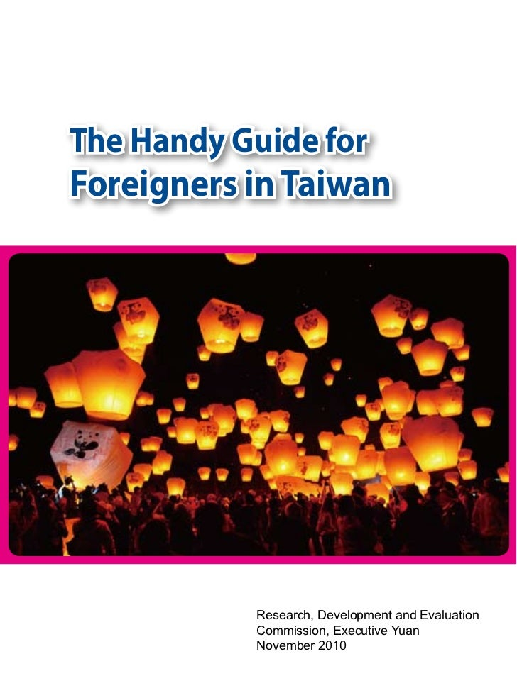 The Handy Guide forForeigners in Taiwan           Research, Development and Evaluation           Commission, Executive Yua...