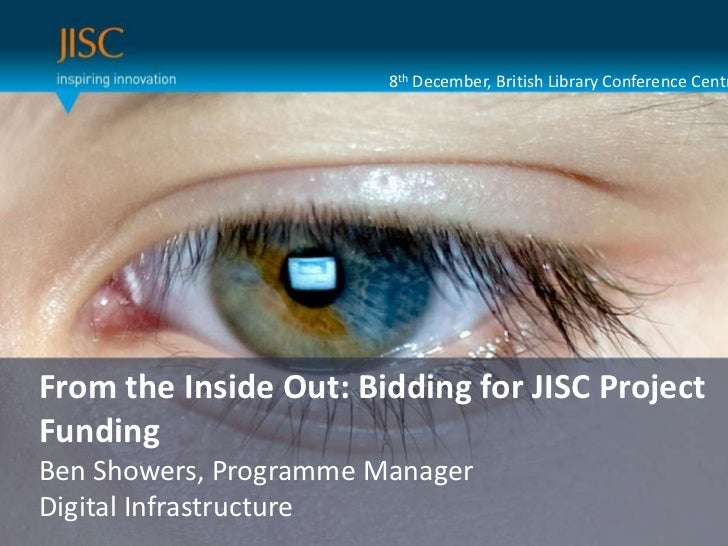 8th December, British Library Conference Centr Presenter or main title…From the Inside Out: Bidding for JISC Project  Sess...