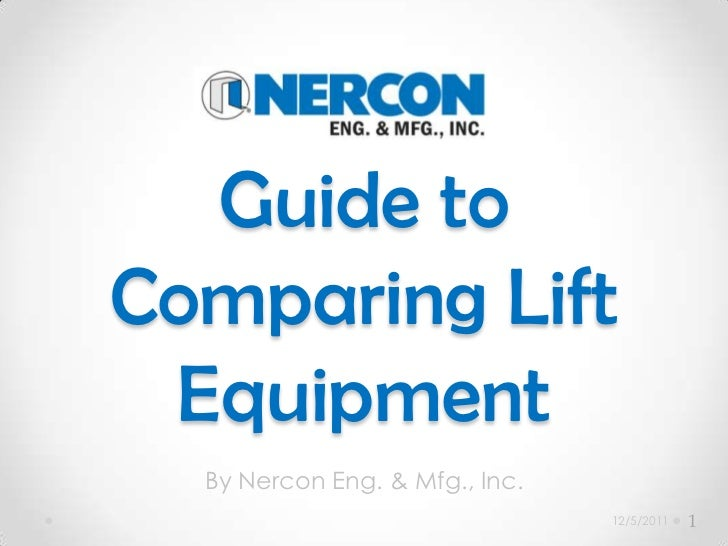 Guide toComparing Lift Equipment  By Nercon Eng. & Mfg., Inc.                                12/5/2011   1