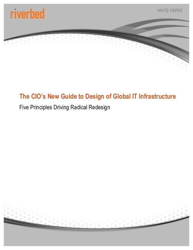 WHITE PAPERThe CIO's New Guide to Design of Global IT InfrastructureFive Principles Driving Radical Redesign