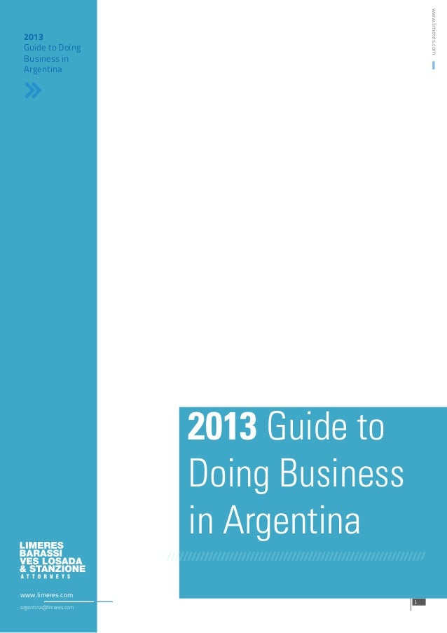 www.limeres.com  2013 Guide to Doing Business in Argentina  2013 Guide to Doing Business in Argentina www.limeres.com arge...